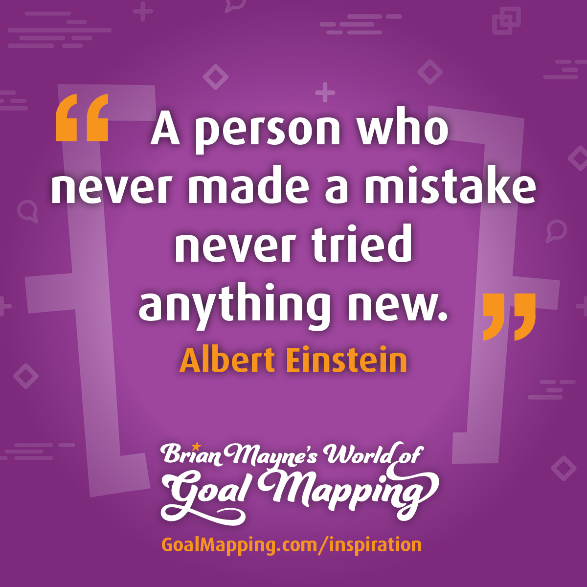 """""""A person who never made a mistake never tried anything new."""" Albert Einstein"""