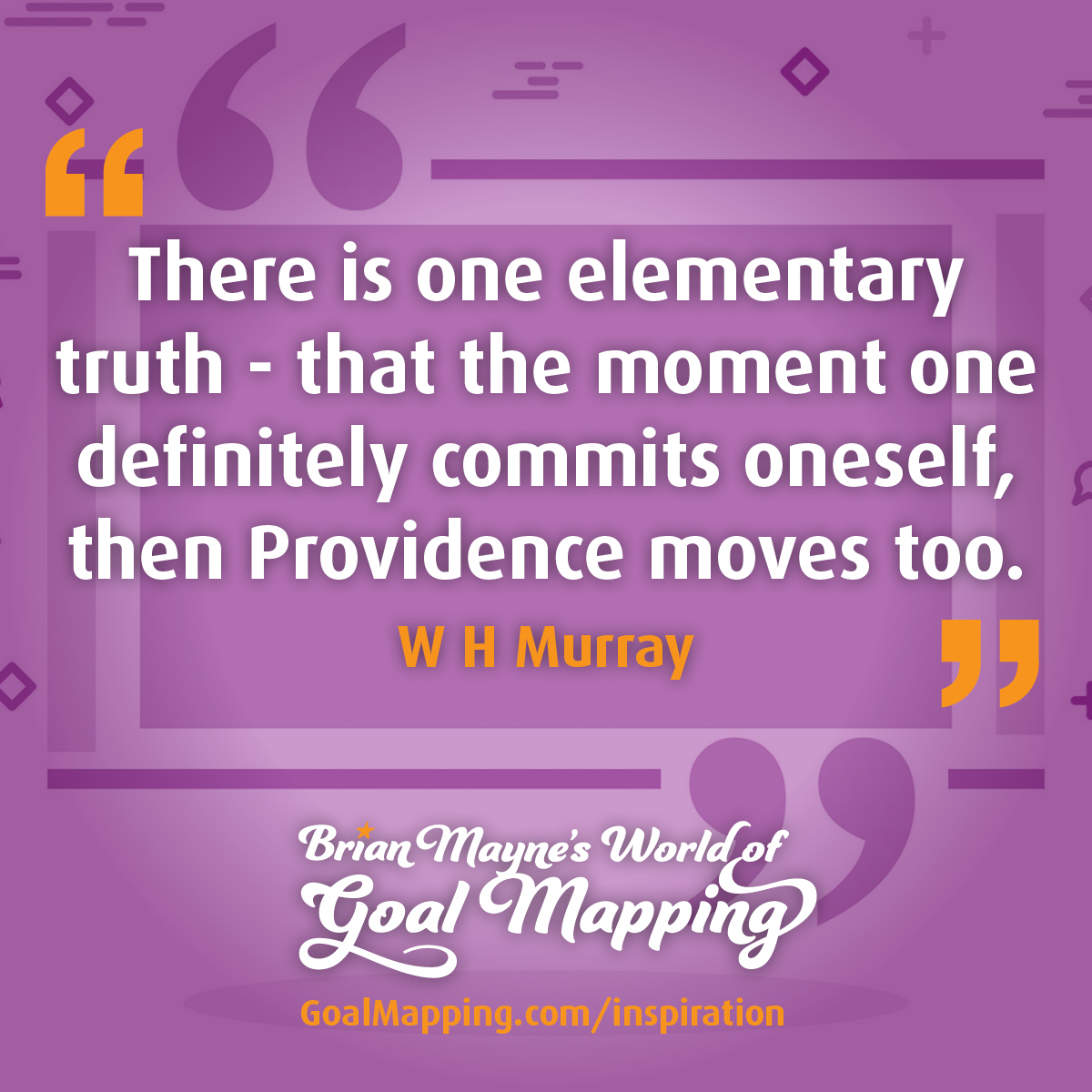 """""""There is one elementary truth - that the moment one definitely commits oneself, then Providence moves too."""" W.H. Murray"""