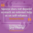 """""""Success does not depend so much on external help as on self-reliance."""" Abraham Lincoln"""