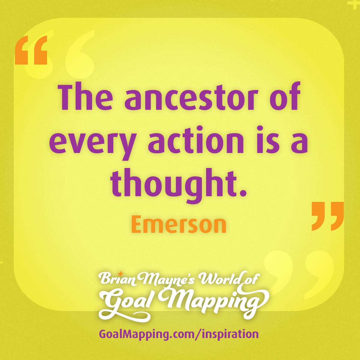 """""""The ancestor of every action is a thought."""" Emerson"""